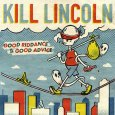 画像1: Kill Lincoln / Good Riddance To Good Advice [Receissue] (1)